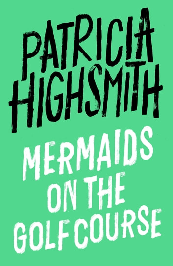 Mermaids on the Golf Course - A Virago Modern Classic ebook by Patricia Highsmith