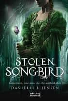 Stolen Songbird ebook by Danielle L. Jensen