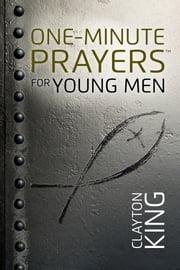 One-Minute Prayers™ for Young Men ebook by Clayton King
