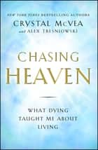 Chasing Heaven - What Dying Taught Me about Living ebook by Crystal McVea, Alex Tresniowski