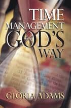 Time Management God's Way ebook by Gloria Adams