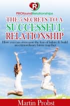 The 5 Secrets to a Successful Relationship ebook by Martin Probst