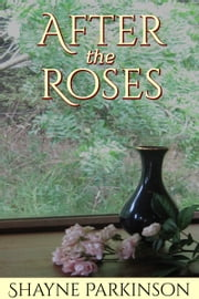 After the Roses ebook by Shayne Parkinson