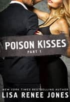 Poison Kisses Part 1 ebook by Lisa Renee Jones