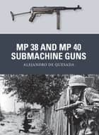 MP 38 and MP 40 Submachine Guns ebook by Alejandro de Quesada,Johnny Shumate,Alan Gilliland