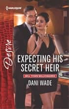 Expecting His Secret Heir ebook by Dani Wade