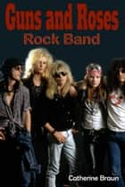 Guns N' Roses Rock Band ebook by Catherine Braun