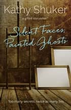 Silent Faces, Painted Ghosts ebook by Kathy Shuker