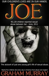 JOE - (one young girl's story of sexual abuse) ebook by Graham Murray