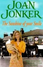 The Sunshine of your Smile - Two friends come to the rescue in this moving Liverpool saga (Molly and Nellie series, Book 6) ebook by Joan Jonker