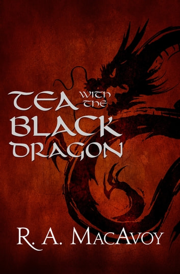 Tea with the Black Dragon 電子書 by R. A. MacAvoy