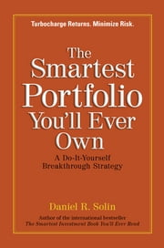 The Smartest Portfolio You'll Ever Own - A Do-It-Yourself Breakthrough Strategy ebook by Daniel R. Solin