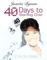 40 Days to Starting Over: No More Sheets Challenge ebook by Juanita Bynum