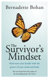 The Survivor's Mindset Overcoming Cancer: Kick-start your health with the power of your mind and body ebook by Bernadette   Bohan