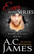 Vampire Romance: Ever After Series ebook by A.C. James