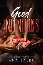 Good Intentions - Good Intentions, #3 ebook by Ana Balen