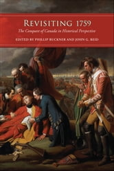 Revisiting 1759 - The Conquest of Canada in Historical Perspective ebook by Phillip Buckner,John G. Reid