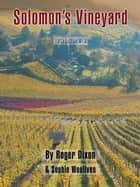 Solomon'S Vineyard - The Diary of an Accidental Vigneron ebook by Roger Dixon, Sophie Woollven