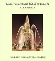 Royal Palaces and Parks of France ebook by Milburg Francisco Mansfield