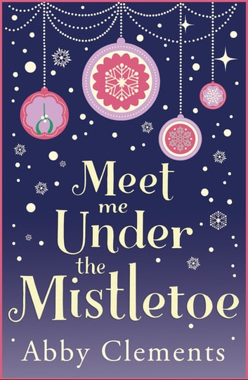 Meet Me Under the Mistletoe - The unputdownable gorgeous festive love story ebook by Abby Clements