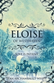 Eloise of Westhaven - Love is Patient (Volume 2) ebook by Jean Archambault-White