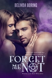 Forget Me Not (#2, The Mystic Wolves) ebook by Belinda Boring
