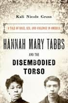 Hannah Mary Tabbs and the Disembodied Torso ebook by Kali Nicole Gross