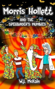 Morris Hollett and the Spellbinder's Mumbles ebook by W.J. McKain
