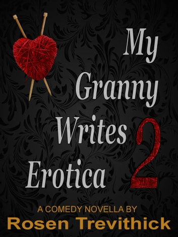 My Granny Writes Erotica 2 (The Second Quickie) ebook by Rosen Trevithick