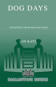 Dog Days - Dispatches from Bedlam Farm ebook by Jon Katz