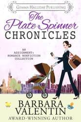 The Plate Spinner Chronicles - an Assignment: Romance nonfiction collection ebook by Barbara Valentin