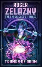 Trumps of Doom - The Chronicles of Amber Book 6 ebook by Roger Zelazny