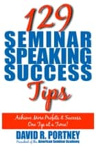 129 Seminar Speaking Success Tips ebook by David R. Portney