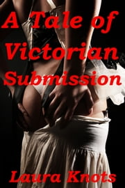 A TALE OF VICTORIAN SUBMISSION ebook by LAURA KNOTS
