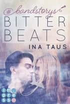 #bandstorys: Bitter Beats (Band 1) eBook by Ina Taus