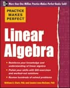 Practice Makes Perfect Linear Algebra - With 500 Exercises ebook by Sandra Luna McCune, William D. Clark