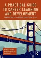 A Practical Guide to Career Learning and Development - Innovation in careers education 11-19 ebook by Barbara Bassot, Anthony Barnes, Anne Chant