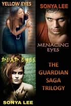 The Guardian Saga Trilogy ebook by Sonya Lee