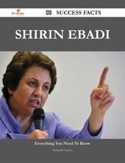 Shirin Ebadi 80 Success Facts - Everything you need to know about Shirin Ebadi ebook by Kenneth Carney