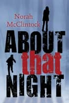 About That Night ebook by Norah McClintock