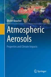 Atmospheric Aerosols - Properties and Climate Impacts ebook by Olivier Boucher