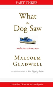 Personality, Character, and Intelligence - Part Three from What the Dog Saw ebook by Malcolm Gladwell