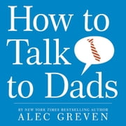 How to Talk to Dads ebook by Alec Greven,Kei Acedera