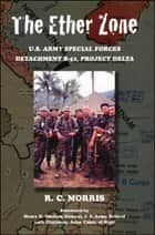 The Ether Zone - U.S. Army Special Forces Detachment B-52, Project Delta ebook by Ray Morris