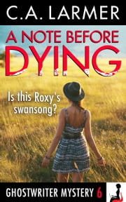 A Note Before Dying (Ghostwriter Mystery 6) ebook by C.A. Larmer