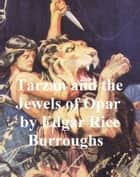Tarzan and the Jewels of Opar, Fifth Novel of the Tarzan Series ebook by Edgar Rice Burroughs