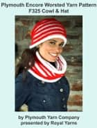 Plymouth Encore Worsted Yarn Knitting Pattern F325 Cowl & Hat ebook by Royal Yarns
