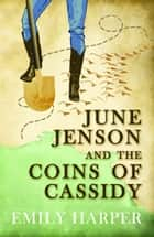 June Jenson and the Coins of Cassidy ebook by Emily Harper