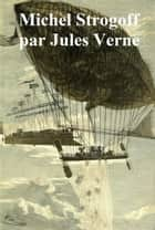 Michel Strogoff: de Mouscou a Irkoutsk (in the original French) ebook by Jules Verne