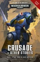 Crusade + Other Stories ebook by Aaron Dembski-Bowden, Andy Clark, Dan Abnett,...